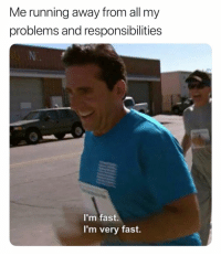 Memes, Good, and Medicine: Me running away from all my  problems and responsibilities  I'm fast.  I'm very fast. I either have the whooping cough or the bubonic plague and I'm pretending like whiskey is a good sub for cough medicine so it was nice knowing u guys