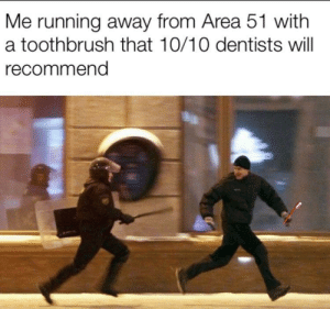 Running, Area 51, and Will: Me running away from Area 51 with  a toothbrush that 10/10 dentists will  recommend