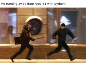 meanwhile we still on 2.7: Me running away from Area 51 with python4  python4 meanwhile we still on 2.7