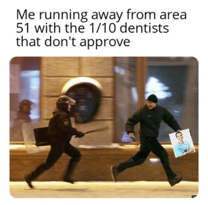 Fake, Dank Memes, and Running: Me running away from area  51 with the 1/10 dentists  that don't approve Fake dentists btw