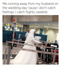 Lmao petty 😂😂 Follow @puro_jajaja latinasbelike latinoproblems: Me running away from my husband on  the wedding day 'cause I don't catch  feelings, I catch flights, sweetie Lmao petty 😂😂 Follow @puro_jajaja latinasbelike latinoproblems