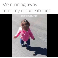 This is my life every single day of my 20's (Watch with sound🔊): Me running away  from my responsibilities  @MARTINISANDMAYHEM This is my life every single day of my 20's (Watch with sound🔊)