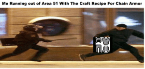 Memes, Running, and Area 51: Me Running out of Area 51 With The Craft Recipe For Chain Armor Area 51 memes Won't die!