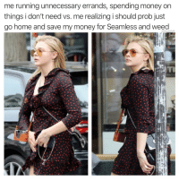Memes, Money, and Weed: me running unnecessary errands, spending money on  things i don't need vs. me realizing i should prob just  go home and save my money for Seamless and weed  thedailylit You know, important things.