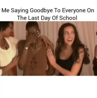 Hahhahah: Me saying Goodbye To Everyone On  The Last Day Of School Hahhahah