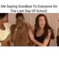 Accurate💯: Me Saying Goodbye To Everyone On  The Last Day Of School Accurate💯