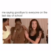 Me: me saying goodbye to everyone on the  last day of school Me