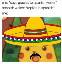 Funny, Lol, and Spanish: me: *says gracias to spanish waiter*  spanish waiter: *replies in spanish*  me: Lol 😂
