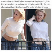 Friends, Memes, and Heat: me scoping my friends' plans to see what they're getting into  this weekend vs. me realizing my body is repulsed by the idea  of wearing a bra in this heat and i'm better off staying home  thedailylit its so hot!