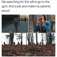 Stranger Things season 2 is coming soon - click the link in my bio for discounted clothes: Me searching for the will to go to the  gym, find a job and make my parents  proud  Will? Stranger Things season 2 is coming soon - click the link in my bio for discounted clothes