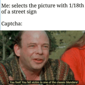 Red, Roses, and One: |Me: selects the picture with 1/18th  |of a street sign  Captcha:  You fool! You fell victim to one of the classic blunders! Roses are red, CAPCHAs are hard