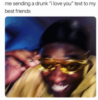 """Drunk, Friends, and Love: me sending a drunk """"i love you"""" text to my  best friends"""