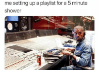 Gym, Shower, and Setting Up A: me setting up a playlist for a 5 minute  shower Those morning showers.