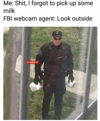 "Shit, Tumblr, and Blog: Me: Shit, I forgot to pick up some  milk  FBl webcam agent: Look outside  @codeinist <p><a href=""https://teathattast.tumblr.com/post/170924029900/creds-codeinist"" class=""tumblr_blog"">teathattast</a>:</p>  <blockquote><p>Creds: @codeinist</p></blockquote>"