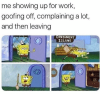 Work, Island, and For: me showing up for work,  goofing off, complaining a lot,  and then leaving  CONDiMENT  ISLAND