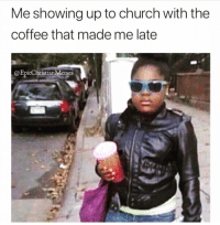 Church, Memes, and Coffee: Me showing up to church with the  coffee that made me late  @EpicChristianMemes 12 of the Latest (and Funniest) Christian Memes This Week!
