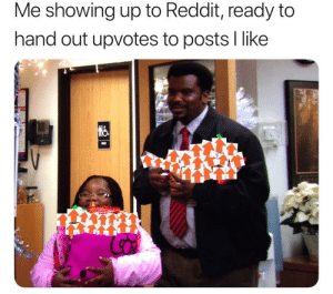 Dank, Memes, and Reddit: Me showing up to Reddit, ready to  hand out upvotes to posts l like I'm always ready by istrx13 MORE MEMES