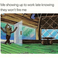 Fire, Memes, and Work: Me showing up to work late knowing  they won't fire me  CD WHAT UP BITCHESSSSSS ☕️🐸