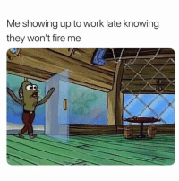 Fuuuggit: Me showing up to work late knowing  they won't fire me  CD Fuuuggit