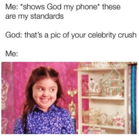 10 Hilarious Christian Memes that Made us LOL This Week!: Me: *shows God my phone* these  are my standards  God: that's a pic of your celebrity crush  Me:  pettychistianmem  es & @jessibelo 10 Hilarious Christian Memes that Made us LOL This Week!