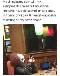 this is me :((: Me sitting at my desk with my  assignments spread out around me,  knowing I have shit to work on and study  but being physically & mentally incapable  of getting off my damn phone this is me :((