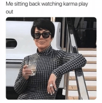 Karma, Girl Memes, and Amazing: Me sitting back watching karma play  out You're doing amazing sweetie