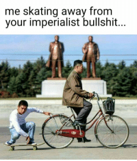 Dank, True, and Skate: me skating away from  your imperialist bullshit Enjoyable meme to be comparing True Korea attitude toward Untied State sanction and imperialism. (Y)