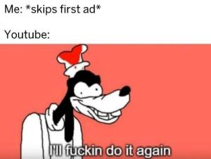 "Demonetized for ""fuckin"" by randomTWdude MORE MEMES: Me: *skips first ad*  Youtube:  HID fuckin do it again Demonetized for ""fuckin"" by randomTWdude MORE MEMES"
