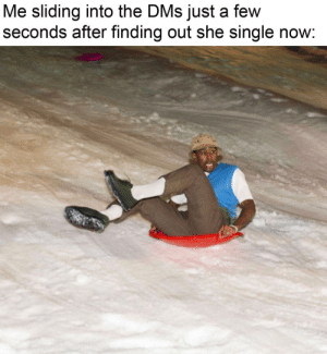 Dank, Memes, and Target: Me sliding into the DMs just a few  seconds after finding out she single now: meirl by Dankestmemeshop MORE MEMES