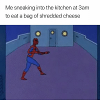 Cheese, Kitchen, and Eat: Me sneaking into the kitchen at 3am  to eat a bag of shredded cheese 🧀😂