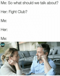 Club, Fight Club, and Memes: Me: So what should we talk about?  Her: Fight Club?  Me:  Her:  Me:  4A