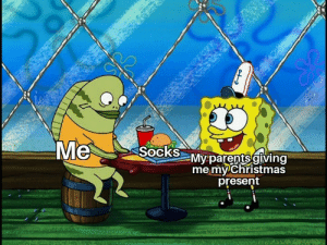 Socks are a great present, change my mind.: Me  Socks  My parents giving  me my Christmas  present Socks are a great present, change my mind.
