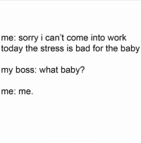 I don't get how people my age have kids... like I AM kids. (@thoughtcatalog): me: sorry i can't come into work  today the stress is bad for the baby  my boss: what baby?  me: me I don't get how people my age have kids... like I AM kids. (@thoughtcatalog)