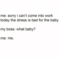 I work hard so my cat can have a better life... but I am ready for someone to take one for the team and wife me up so I can be a stay at home cat mum.. (@bustle): me: sorry i can't come into work  today the stress is bad for the baby  my boss: what baby?  me: me I work hard so my cat can have a better life... but I am ready for someone to take one for the team and wife me up so I can be a stay at home cat mum.. (@bustle)