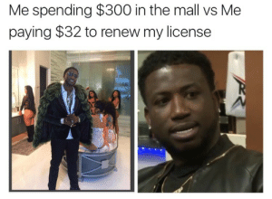 Renewed: Me spending $300 in the mall vs Me  paying $32 to renew my license