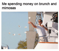 Champagne and avocado toast alllll brunch long: Me spending money on brunch and  mimosas Champagne and avocado toast alllll brunch long