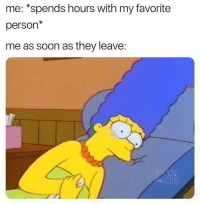 Funny, Soon..., and They: me: *spends hours with my favorite  person*  me as soon as they leave: Tag your favorite 😂😩