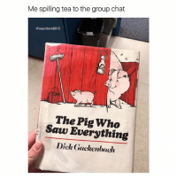 Bitch, Group Chat, and Saw: Me spilling tea to the group chat  @saunders8910  The Pig Who  Saw Everything  Dick Gackenbach oink oink bitch