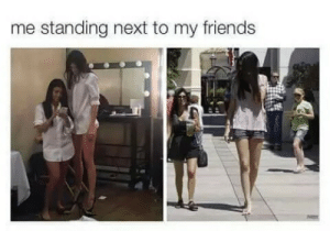 Friends, Next, and  My Friends: me standing next to my friends