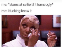 Fucking, Selfie, and Ugly: me: *stares at selfie til it turns ugly*  me: i fucking knew it  Brava Me😭irl
