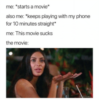 Memes, Phone, and Movie: me: *starts a movie*  also me: *keeps playing with my phone  for 10 minutes straight*  me: This movie sucks  the movie: I feel so attacked.