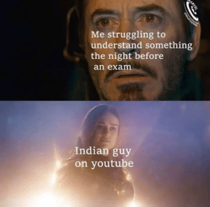 lol: Me struggling to  understand something  the night before  an exam  Indian guy  on youtube  ARVEL  SHIELDPOSTING lol