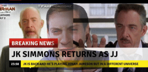 J.K. Simmons, News, and Breaking News: ME STUDIOS  #FARFROMHOME  RMAN  OM HaME  EATHERS  LY 2  BREAKING NEWS  JK SIMMONS RETURNS AS JJ  JK IS BACK AND HE'S PLAYING JONAH JAMESON BUT IN A DIFFERENT UNIVERSE  23:58  RRR 😭😭😭😭 but at least someone is back
