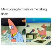 Finals, For, and Studying: Me studying for finals vs me taking  finals  SP