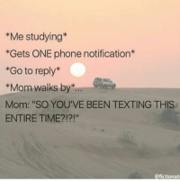 "This always happens 😂 {Source : @clean_pineapple_memes 💕} •• QOTP : What was the weirdest dream you've ever had? 🤔: *Me studying  *Gets ONE phone notification  *Go to reply  *Mom walks by""  Mom: ""SO YOU'VE BEEN TEXTING THIS  ENTIRE TIME?!?!""  @fictional This always happens 😂 {Source : @clean_pineapple_memes 💕} •• QOTP : What was the weirdest dream you've ever had? 🤔"