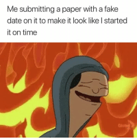 😈😅: Me submitting a paper with a fake  date on it to make it look like I started  it on time  Glo 😈😅