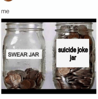wheres the lie: me  suicide joke  jar  SWEAR JAR wheres the lie