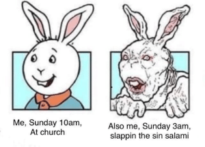 good boi at church, bad boi at 3am on google search: Me, Sunday 10am,  At church  Also me, Sunday 3am  slappin the sin salami good boi at church, bad boi at 3am on google search