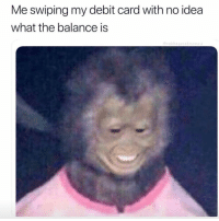Memes, 🤖, and Idea: Me swiping my debit card with no idea  what the balance is Denied? 😂