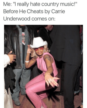 """Music, Tumblr, and Country Music: Me: """"T really hate country music!""""  Before He Cheats by Carrie  Underwood comes on: paridise:  this tweet was written about me"""